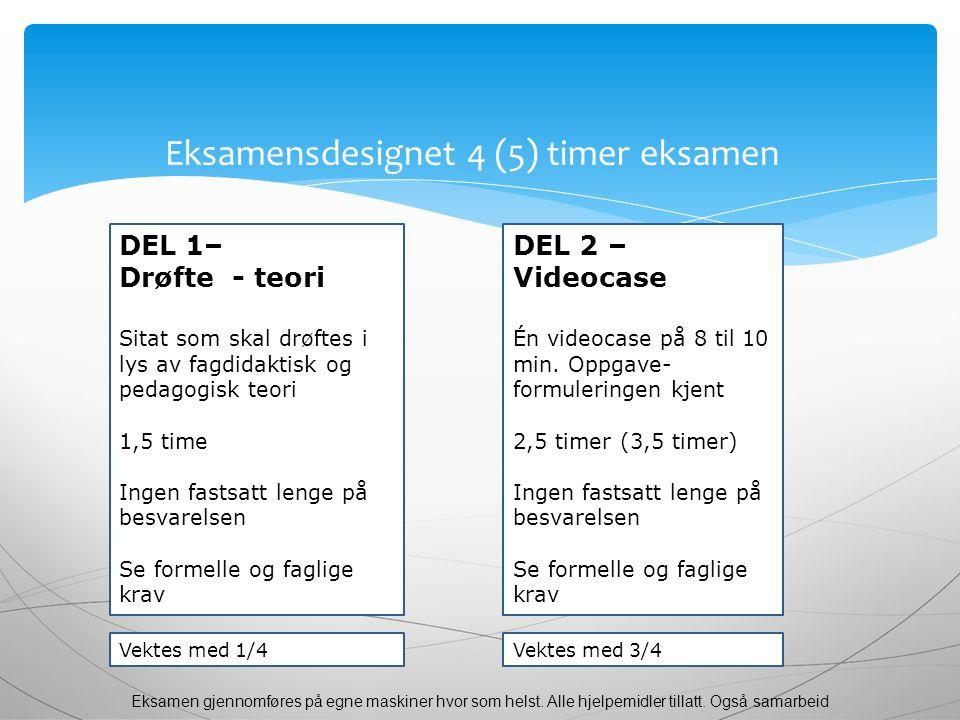 Eksamensdesignet 4 (5) timer eksamen DEL 1– Drøfte - teori Sitat som skal drøftes i lys av fagdidaktisk og pedagogisk teori 1,5 time Ingen fastsatt le