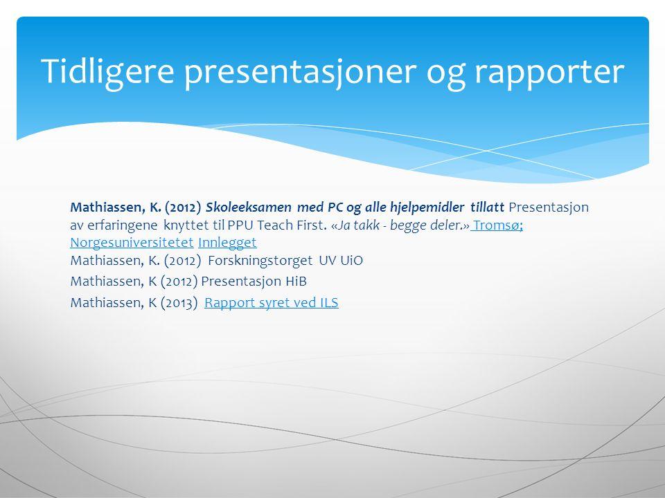 Mathiassen, K. (2012) Skoleeksamen med PC og alle hjelpemidler tillatt Presentasjon av erfaringene knyttet til PPU Teach First. «Ja takk - begge deler