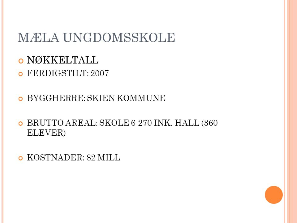 MÆLA UNGDOMSSKOLE NØKKELTALL FERDIGSTILT: 2007 BYGGHERRE: SKIEN KOMMUNE BRUTTO AREAL: SKOLE 6 270 INK. HALL (360 ELEVER) KOSTNADER: 82 MILL