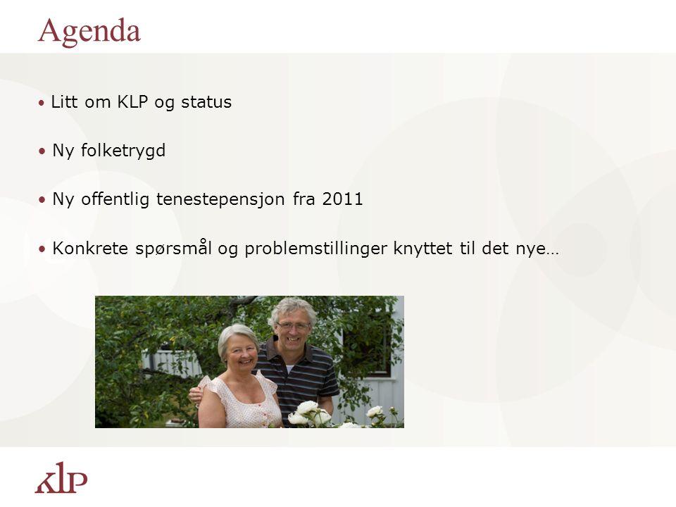 Agenda Litt om KLP og status Ny folketrygd Ny offentlig tenestepensjon fra 2011 Konkrete spørsmål og problemstillinger knyttet til det nye…