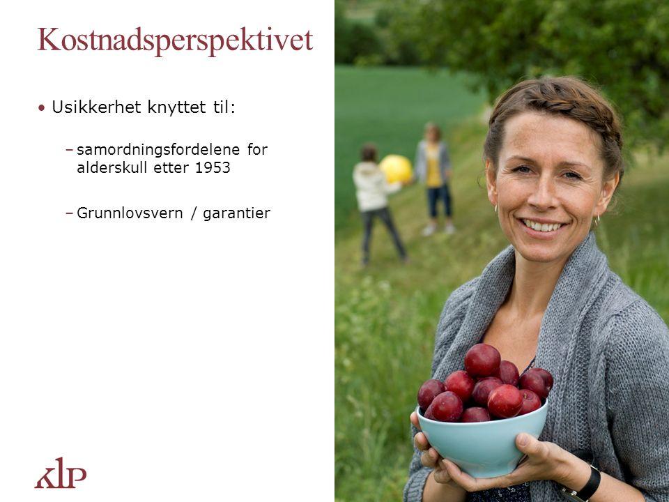 Kostnadsperspektivet Usikkerhet knyttet til: –samordningsfordelene for alderskull etter 1953 –Grunnlovsvern / garantier