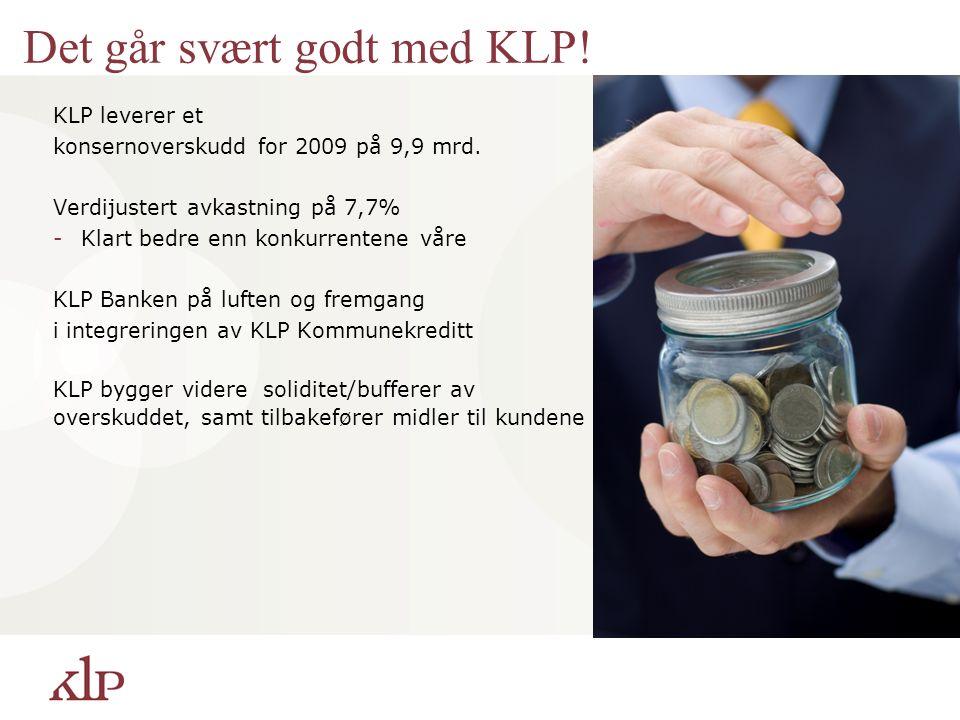 Det går svært godt med KLP. KLP leverer et konsernoverskudd for 2009 på 9,9 mrd.