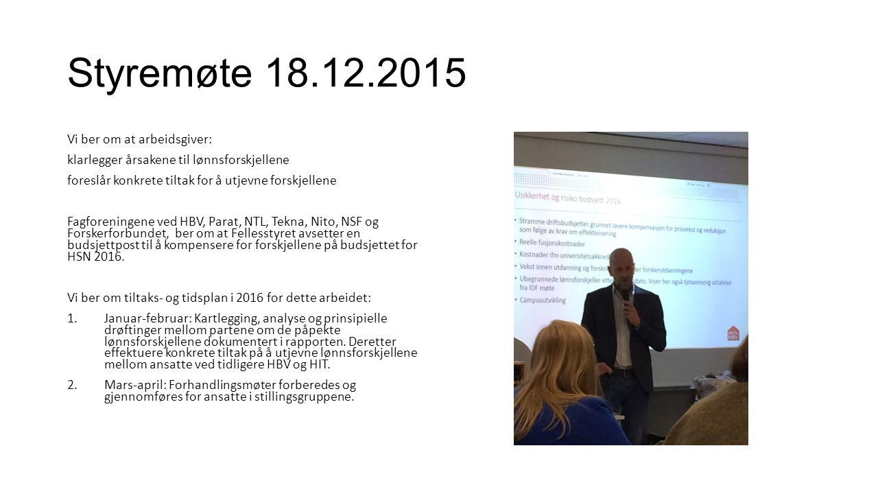 Styremøte 18.12.2015 Vi ber om at arbeidsgiver: klarlegger årsakene til lønnsforskjellene foreslår konkrete tiltak for å utjevne forskjellene Fagforeningene ved HBV, Parat, NTL, Tekna, Nito, NSF og Forskerforbundet, ber om at Fellesstyret avsetter en budsjettpost til å kompensere for forskjellene på budsjettet for HSN 2016.