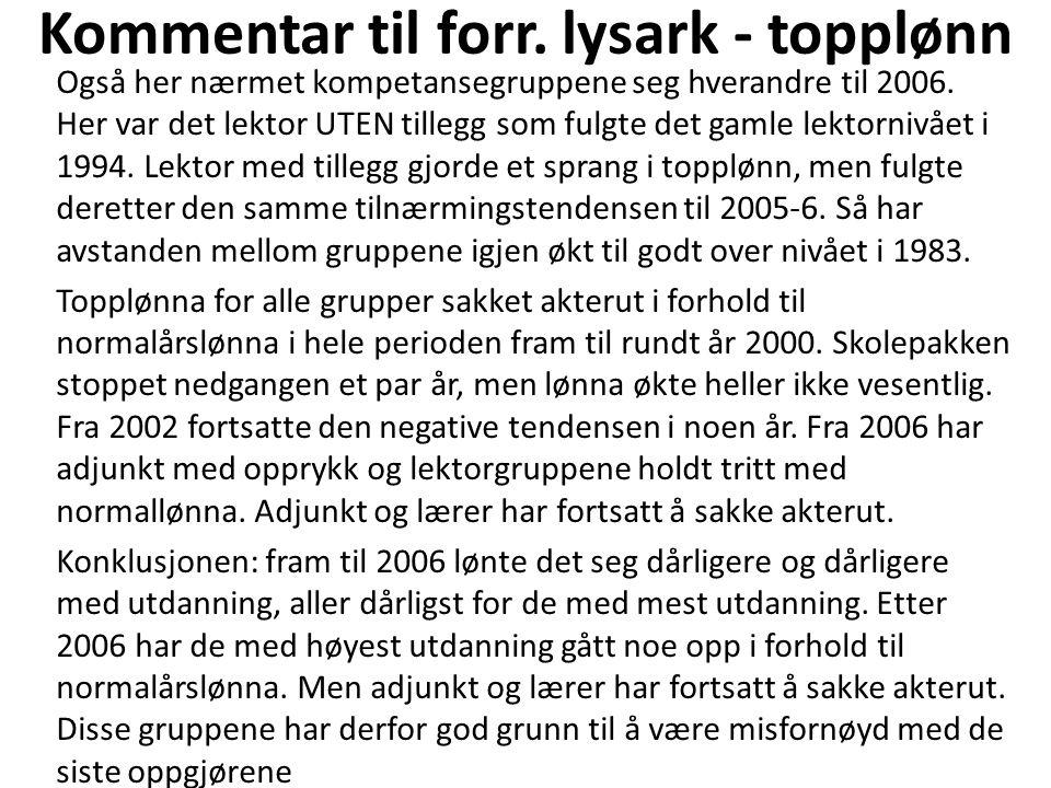 Kommentar til forr. lysark - topplønn Også her nærmet kompetansegruppene seg hverandre til 2006.