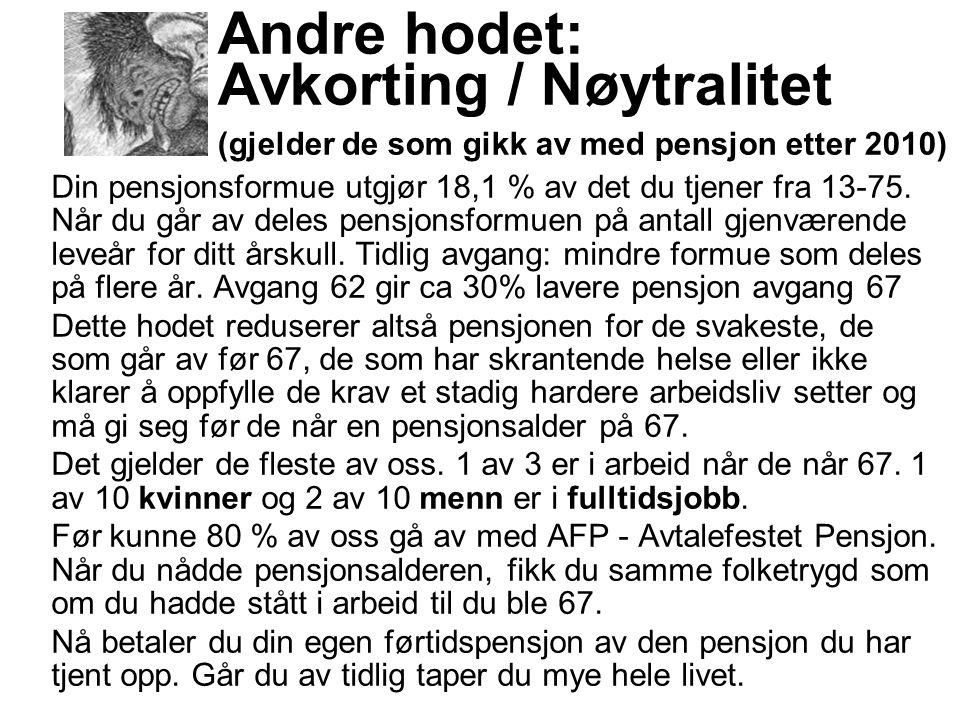 Andre hodet: Avkorting / Nøytralitet (gjelder de som gikk av med pensjon etter 2010) Din pensjonsformue utgjør 18,1 % av det du tjener fra 13-75.