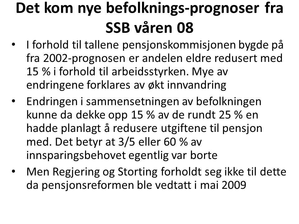 Det kom nye befolknings-prognoser fra SSB våren 08 I forhold til tallene pensjonskommisjonen bygde på fra 2002-prognosen er andelen eldre redusert med 15 % i forhold til arbeidsstyrken.