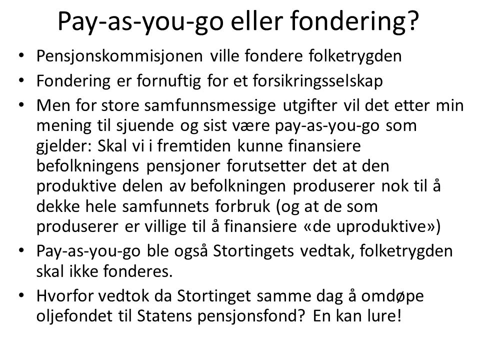 Pay-as-you-go eller fondering.