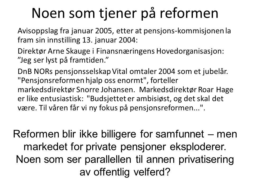 Noen som tjener på reformen Avisoppslag fra januar 2005, etter at pensjons-kommisjonen la fram sin innstilling 13.