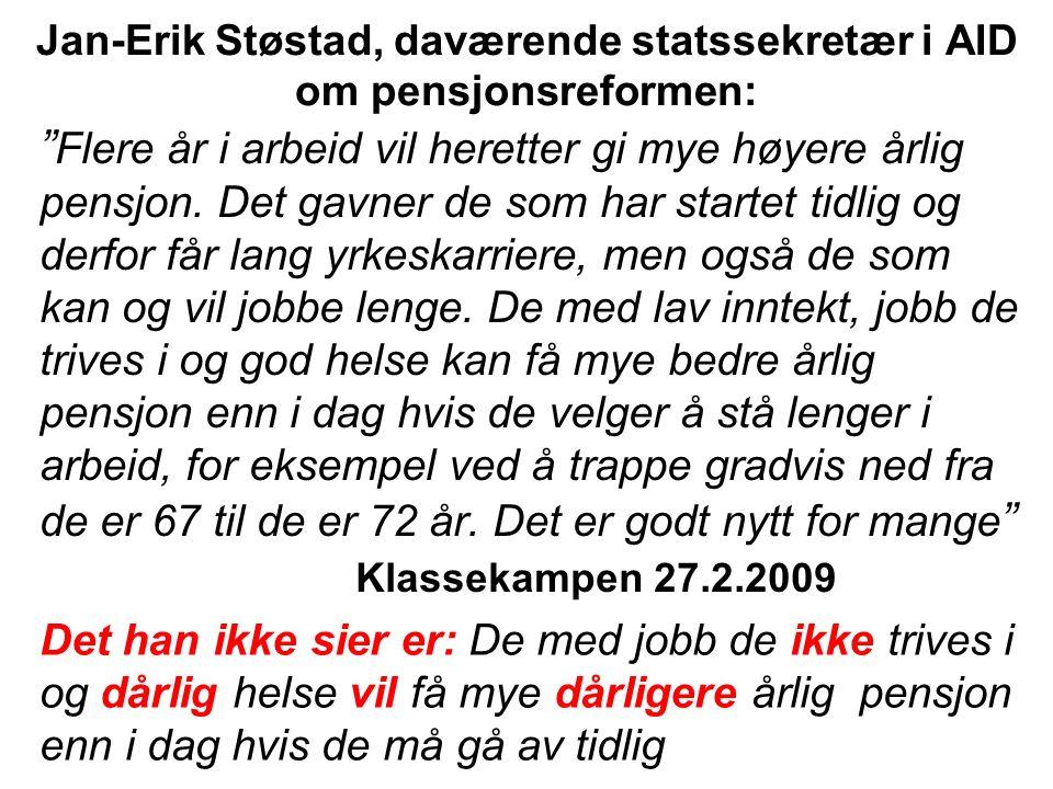 Jan-Erik Støstad, daværende statssekretær i AID om pensjonsreformen: Flere år i arbeid vil heretter gi mye høyere årlig pensjon.