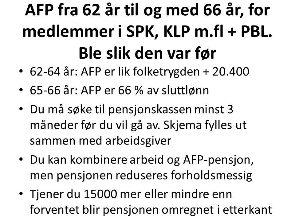 AFP fra 62 år til og med 66 år, for medlemmer i SPK, KLP m.fl + PBL.