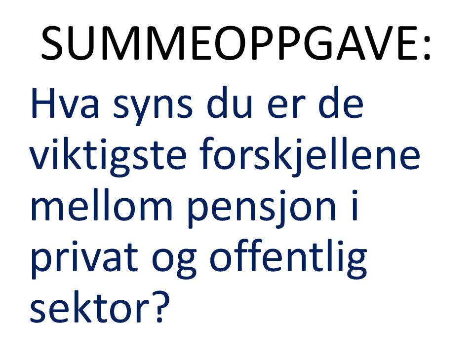 SUMMEOPPGAVE: Hva syns du er de viktigste forskjellene mellom pensjon i privat og offentlig sektor