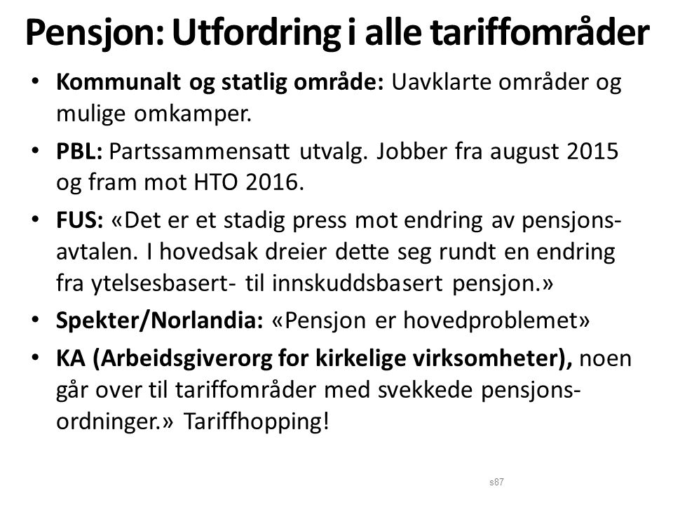 Pensjon: Utfordring i alle tariffområder Kommunalt og statlig område: Uavklarte områder og mulige omkamper.