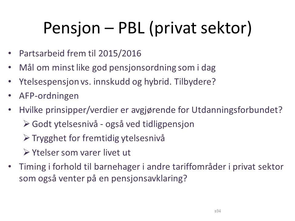 Pensjon – PBL (privat sektor) Partsarbeid frem til 2015/2016 Mål om minst like god pensjonsordning som i dag Ytelsespensjon vs.