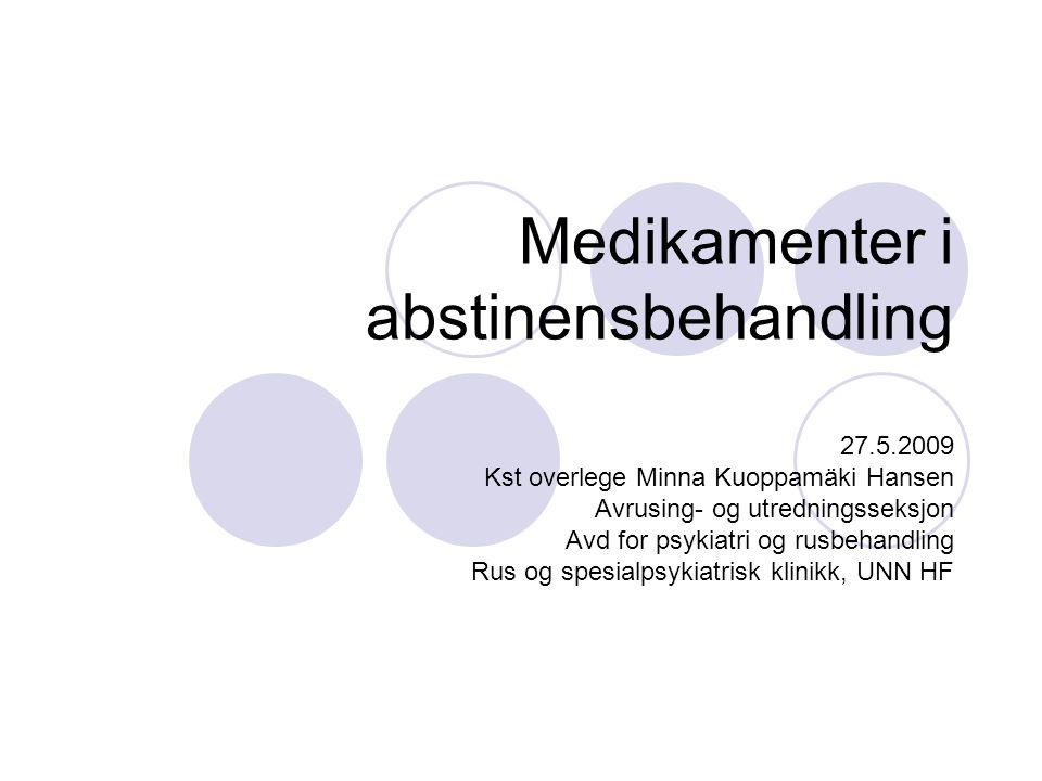 Medikamenter i abstinensbehandling 27.5.2009 Kst overlege Minna Kuoppamäki Hansen Avrusing- og utredningsseksjon Avd for psykiatri og rusbehandling Rus og spesialpsykiatrisk klinikk, UNN HF