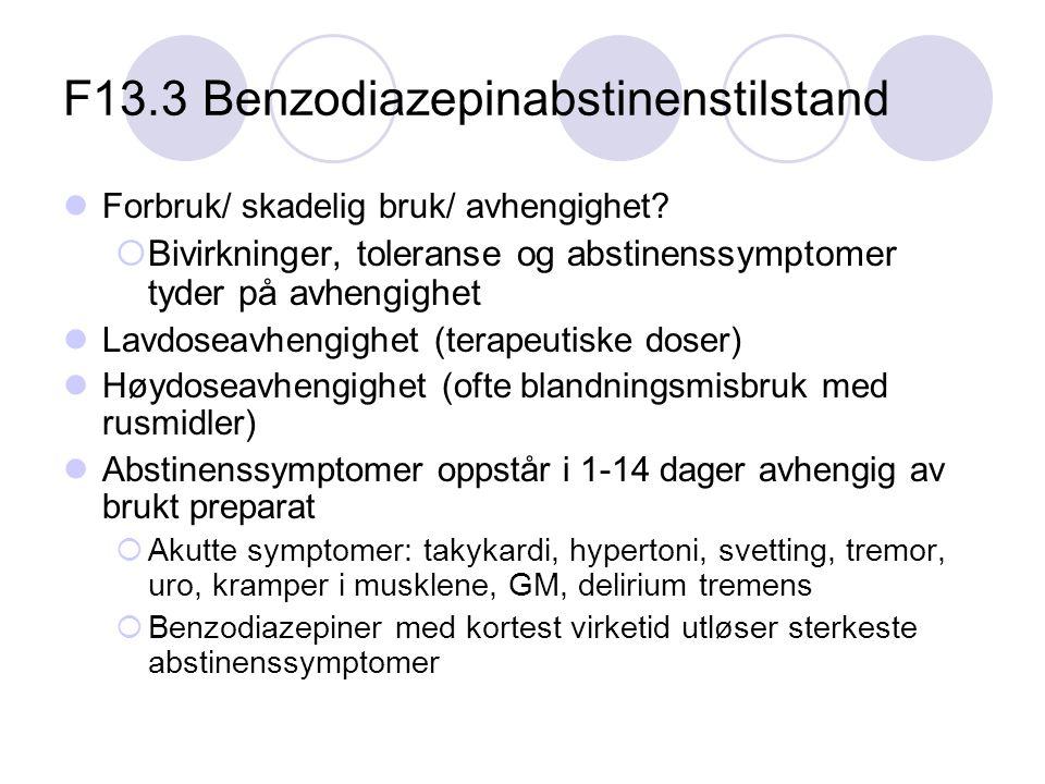 F13.3 Benzodiazepinabstinenstilstand Forbruk/ skadelig bruk/ avhengighet?  Bivirkninger, toleranse og abstinenssymptomer tyder på avhengighet Lavdose