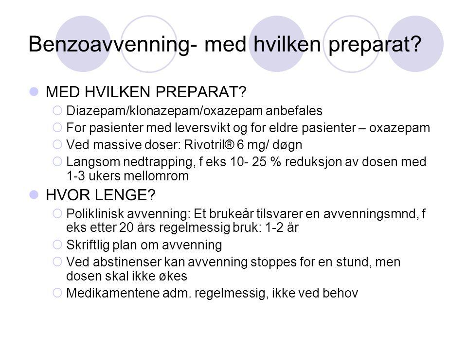 Benzoavvenning- med hvilken preparat? MED HVILKEN PREPARAT?  Diazepam/klonazepam/oxazepam anbefales  For pasienter med leversvikt og for eldre pasie