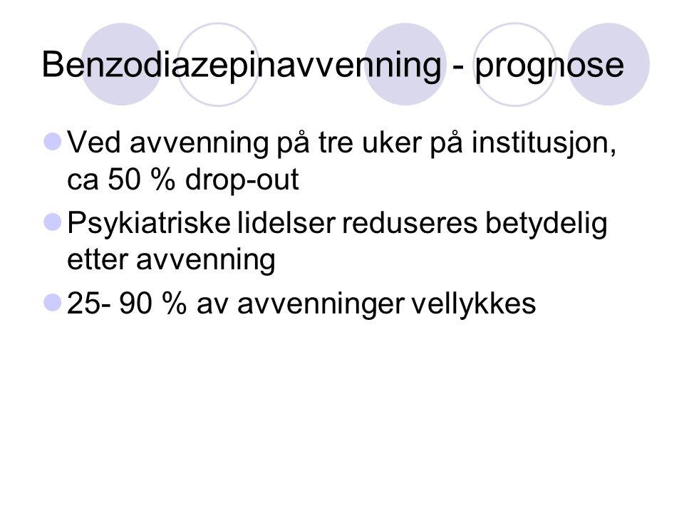 Benzodiazepinavvenning - prognose Ved avvenning på tre uker på institusjon, ca 50 % drop-out Psykiatriske lidelser reduseres betydelig etter avvenning 25- 90 % av avvenninger vellykkes