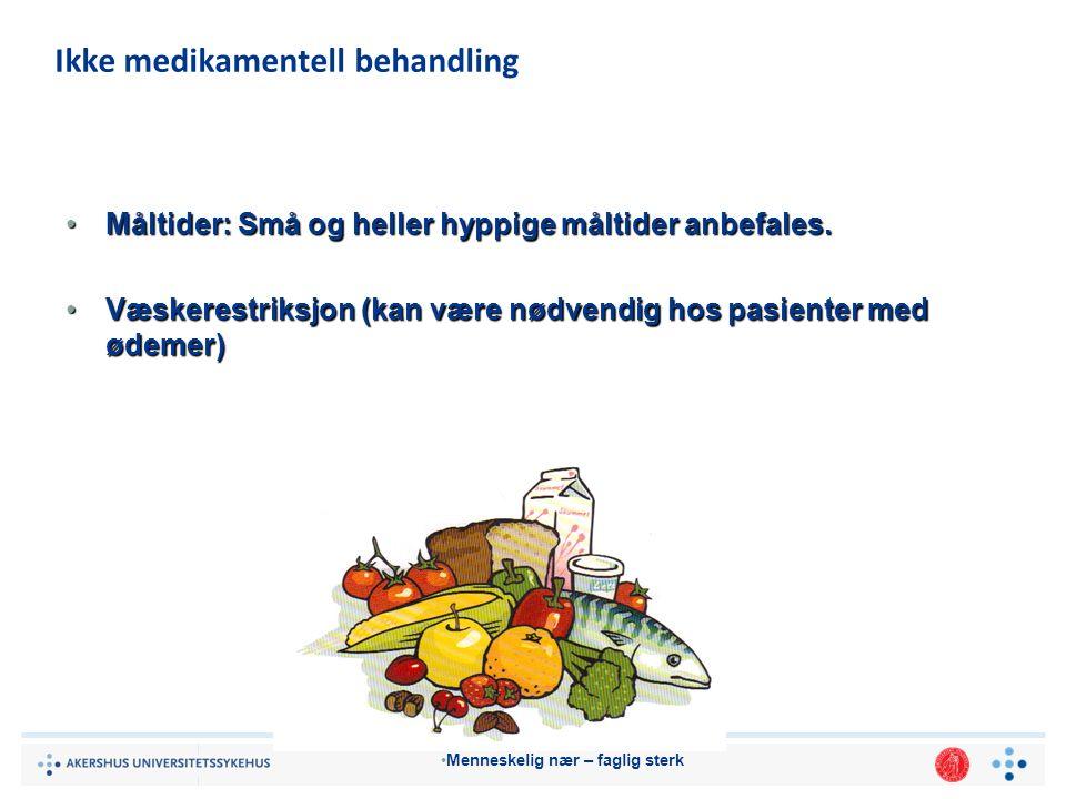 Menneskelig nær – faglig sterk Ikke medikamentell behandling Måltider: Små og heller hyppige måltider anbefales.Måltider: Små og heller hyppige måltider anbefales.
