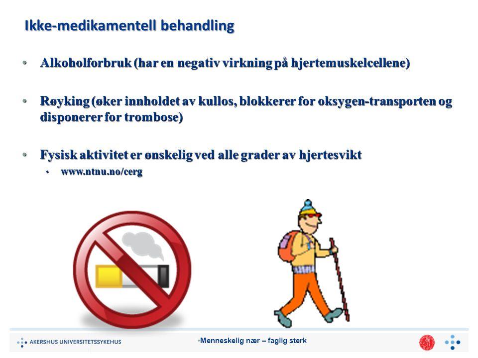 Menneskelig nær – faglig sterk Ikke-medikamentell behandling Alkoholforbruk (har en negativ virkning på hjertemuskelcellene)Alkoholforbruk (har en negativ virkning på hjertemuskelcellene) Røyking (øker innholdet av kullos, blokkerer for oksygen-transporten og disponerer for trombose)Røyking (øker innholdet av kullos, blokkerer for oksygen-transporten og disponerer for trombose) Fysisk aktivitet er ønskelig ved alle grader av hjertesviktFysisk aktivitet er ønskelig ved alle grader av hjertesvikt www.ntnu.no/cerg www.ntnu.no/cerg