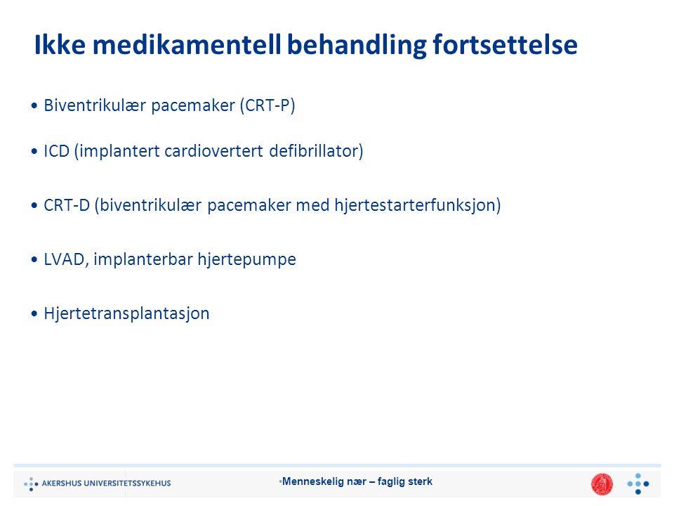 Menneskelig nær – faglig sterk Ikke medikamentell behandling fortsettelse Biventrikulær pacemaker (CRT-P) ICD (implantert cardiovertert defibrillator) CRT-D (biventrikulær pacemaker med hjertestarterfunksjon) LVAD, implanterbar hjertepumpe Hjertetransplantasjon
