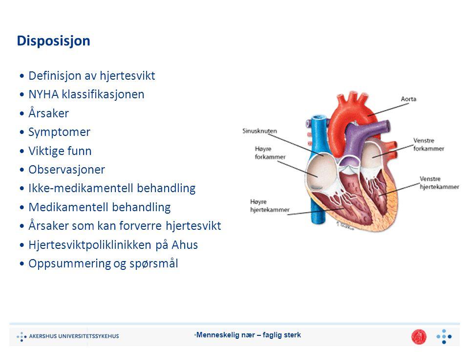 Menneskelig nær – faglig sterk Disposisjon Definisjon av hjertesvikt NYHA klassifikasjonen Årsaker Symptomer Viktige funn Observasjoner Ikke-medikamentell behandling Medikamentell behandling Årsaker som kan forverre hjertesvikt Hjertesviktpoliklinikken på Ahus Oppsummering og spørsmål