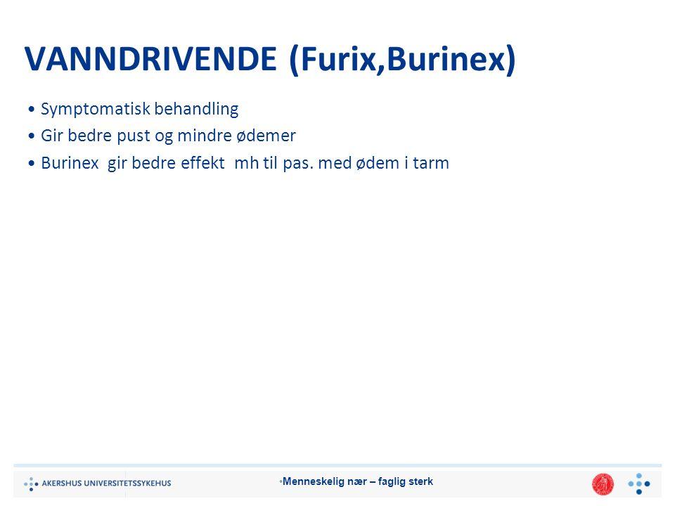 Menneskelig nær – faglig sterk VANNDRIVENDE (Furix,Burinex) Symptomatisk behandling Gir bedre pust og mindre ødemer Burinex gir bedre effekt mh til pas.