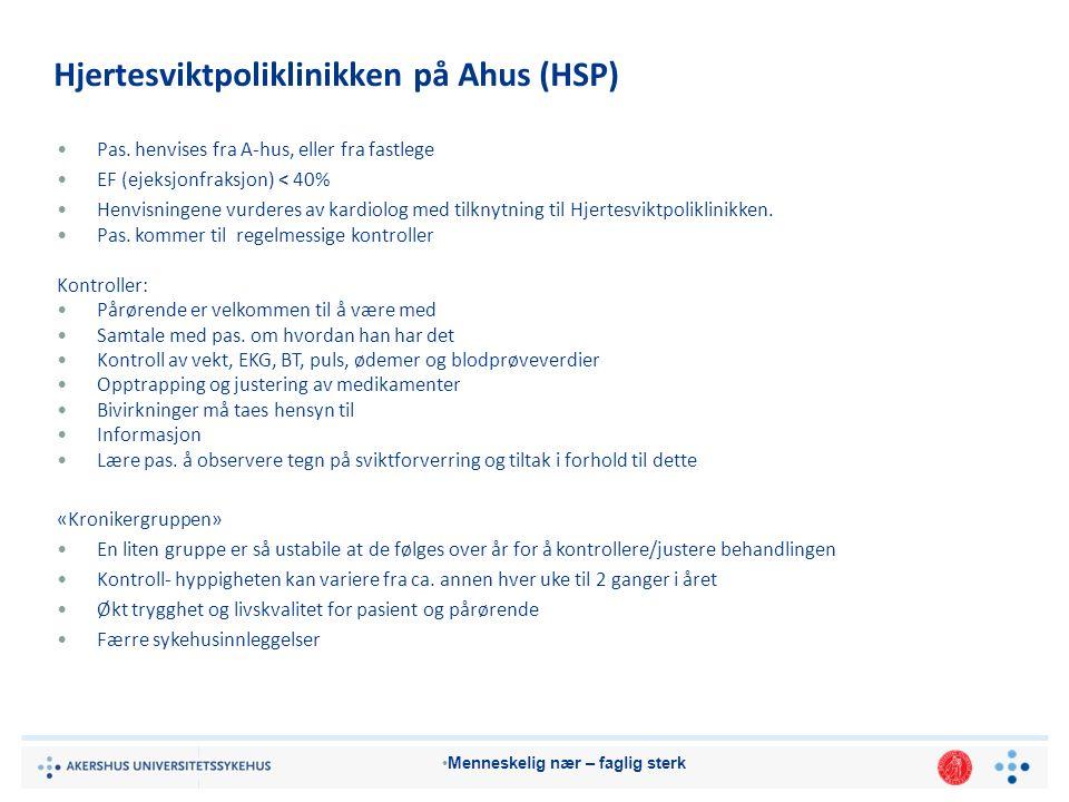 Menneskelig nær – faglig sterk Hjertesviktpoliklinikken på Ahus (HSP) Pas.