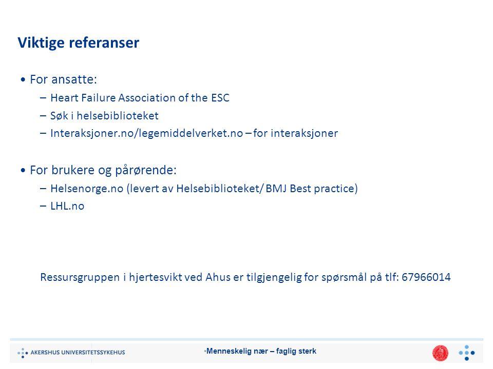 Menneskelig nær – faglig sterk Viktige referanser For ansatte: –Heart Failure Association of the ESC –Søk i helsebiblioteket –Interaksjoner.no/legemiddelverket.no – for interaksjoner For brukere og pårørende: –Helsenorge.no (levert av Helsebiblioteket/ BMJ Best practice) –LHL.no Ressursgruppen i hjertesvikt ved Ahus er tilgjengelig for spørsmål på tlf: 67966014