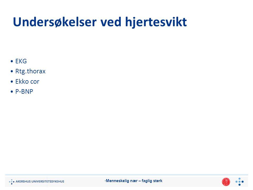 Menneskelig nær – faglig sterk Undersøkelser ved hjertesvikt EKG Rtg.thorax Ekko cor P-BNP