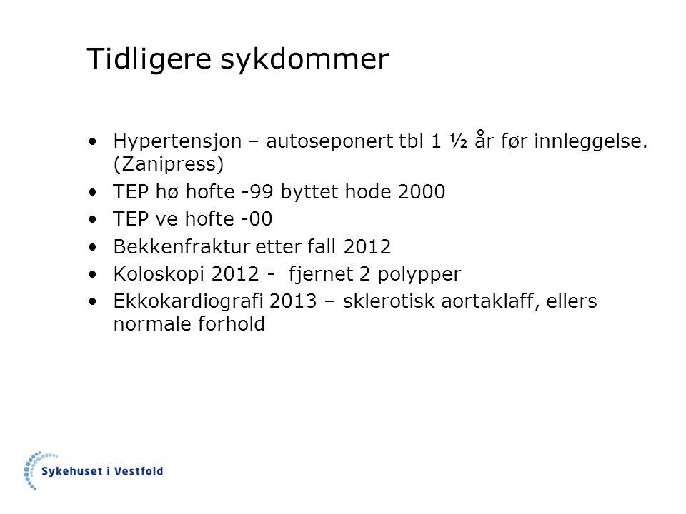 Tidligere sykdommer Hypertensjon – autoseponert tbl 1 ½ år før innleggelse. (Zanipress) TEP hø hofte -99 byttet hode 2000 TEP ve hofte -00 Bekkenfrakt