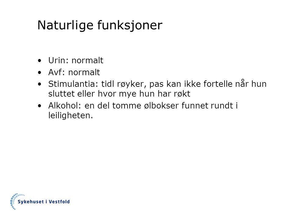 Naturlige funksjoner Urin: normalt Avf: normalt Stimulantia: tidl røyker, pas kan ikke fortelle når hun sluttet eller hvor mye hun har røkt Alkohol: en del tomme ølbokser funnet rundt i leiligheten.