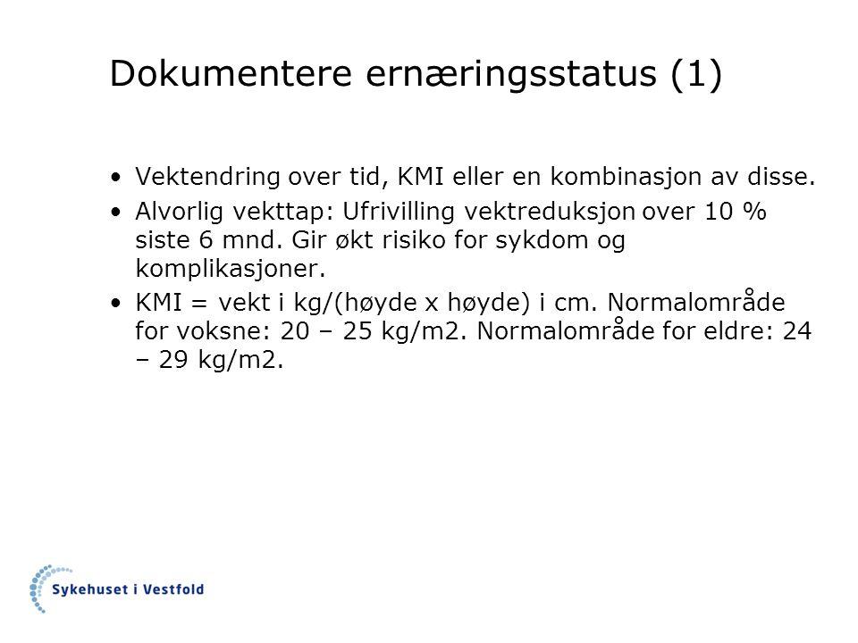 Dokumentere ernæringsstatus (1) Vektendring over tid, KMI eller en kombinasjon av disse. Alvorlig vekttap: Ufrivilling vektreduksjon over 10 % siste 6