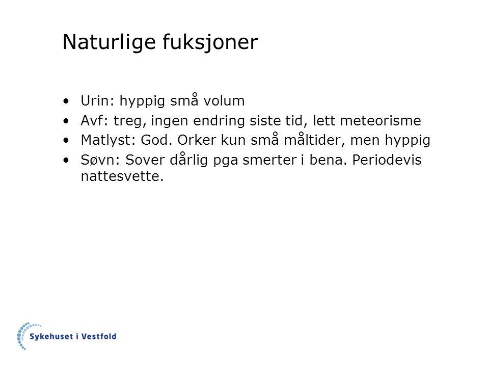 Naturlige fuksjoner Urin: hyppig små volum Avf: treg, ingen endring siste tid, lett meteorisme Matlyst: God.