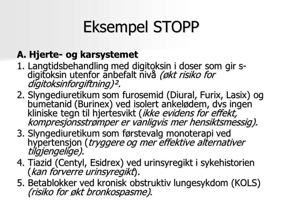 Eksempel STOPP A. Hjerte- og karsystemet 1. Langtidsbehandling med digitoksin i doser som gir s- digitoksin utenfor anbefalt nivå (økt risiko for digi