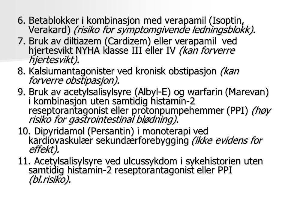 6. Betablokker i kombinasjon med verapamil (Isoptin, Verakard) (risiko for symptomgivende ledningsblokk). 7. Bruk av diltiazem (Cardizem) eller verapa
