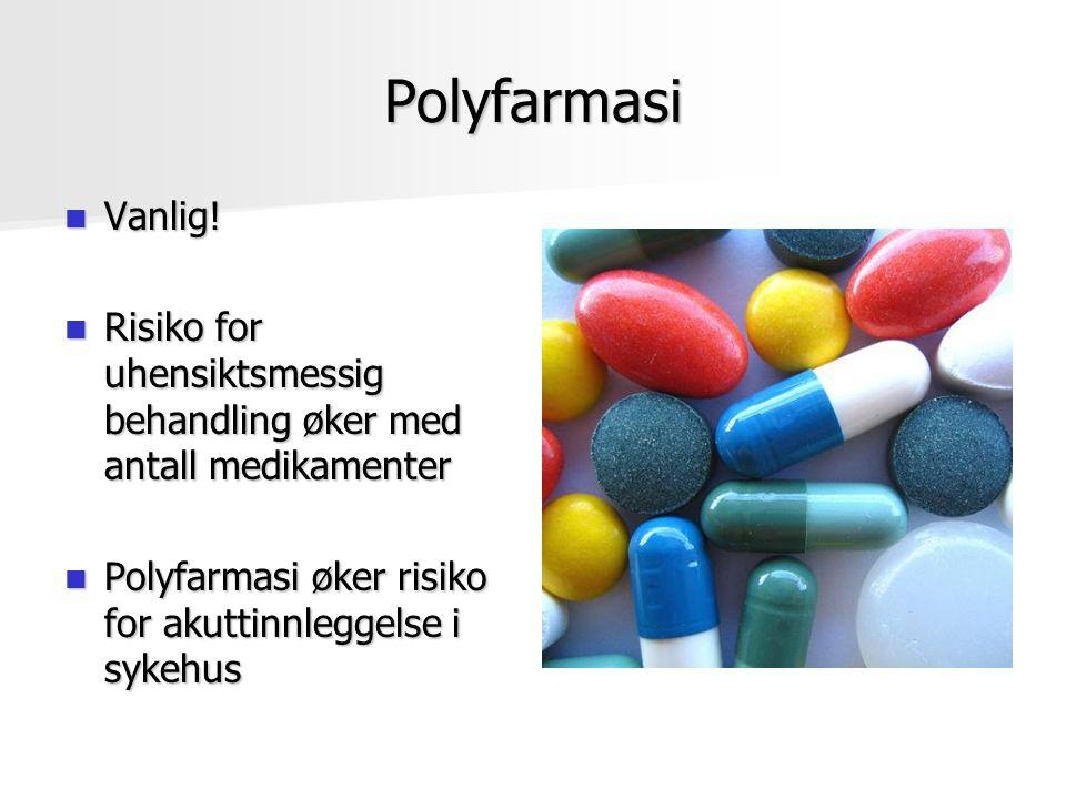 Polyfarmasi Vanlig! Vanlig! Risiko for uhensiktsmessig behandling øker med antall medikamenter Risiko for uhensiktsmessig behandling øker med antall m