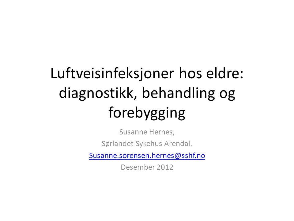 Luftveisinfeksjoner hos eldre: diagnostikk, behandling og forebygging Susanne Hernes, Sørlandet Sykehus Arendal.