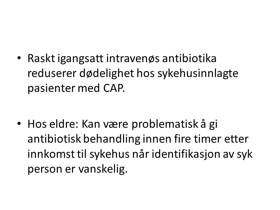 Raskt igangsatt intravenøs antibiotika reduserer dødelighet hos sykehusinnlagte pasienter med CAP.