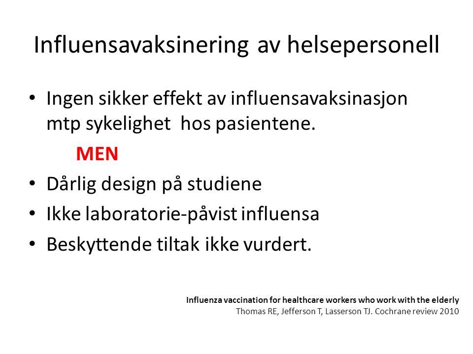 Influensavaksinering av helsepersonell Ingen sikker effekt av influensavaksinasjon mtp sykelighet hos pasientene.
