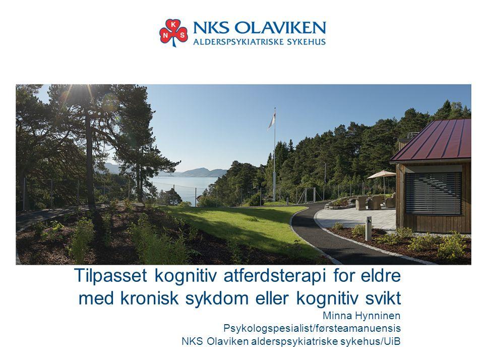 Tilpasset kognitiv atferdsterapi for eldre med kronisk sykdom eller kognitiv svikt Minna Hynninen Psykologspesialist/førsteamanuensis NKS Olaviken ald