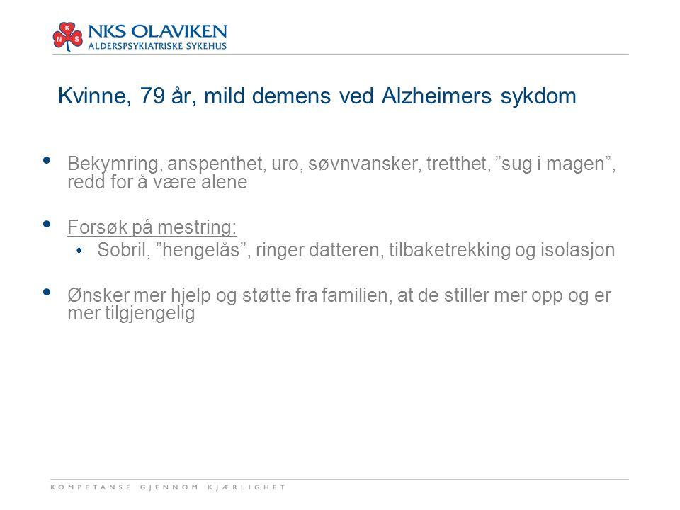 """Kvinne, 79 år, mild demens ved Alzheimers sykdom Bekymring, anspenthet, uro, søvnvansker, tretthet, """"sug i magen"""", redd for å være alene Forsøk på mes"""