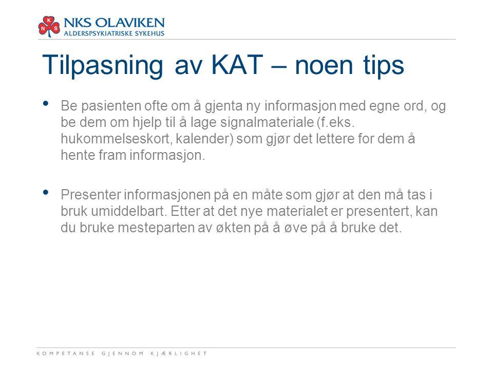Tilpasning av KAT – noen tips Be pasienten ofte om å gjenta ny informasjon med egne ord, og be dem om hjelp til å lage signalmateriale (f.eks. hukomme
