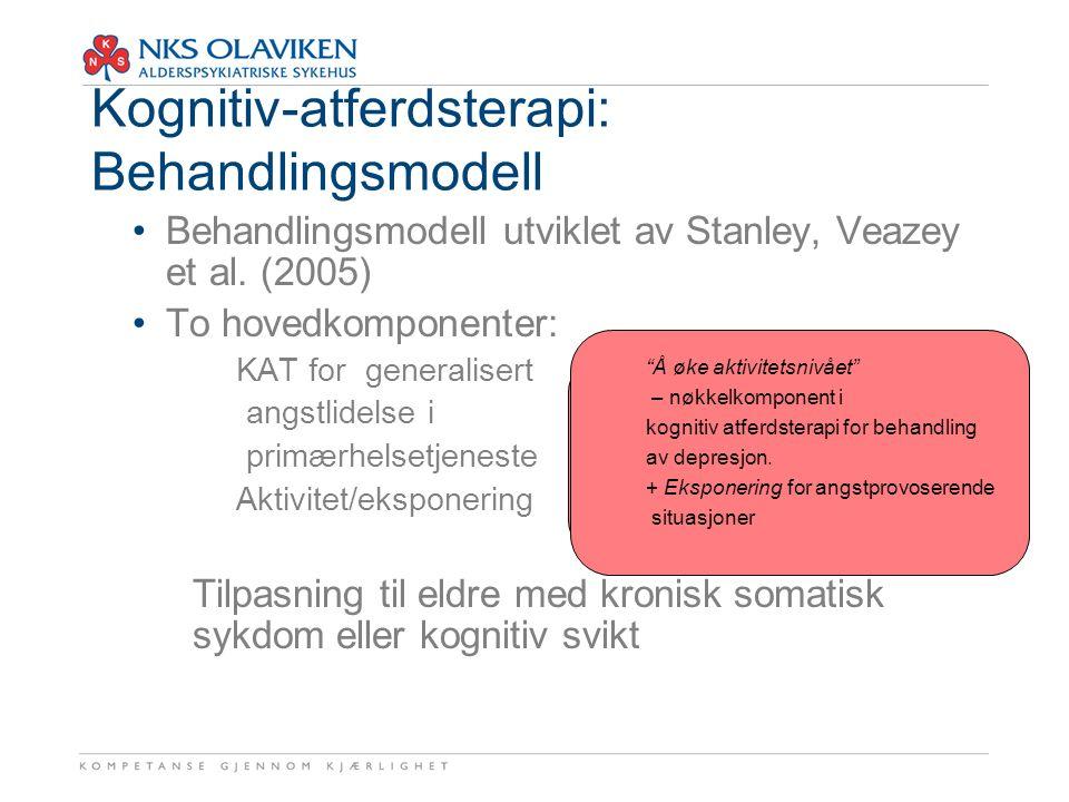 Kognitiv-atferdsterapi: Behandlingsmodell Behandlingsmodell utviklet av Stanley, Veazey et al. (2005) To hovedkomponenter: 1.KAT for generalisert angs