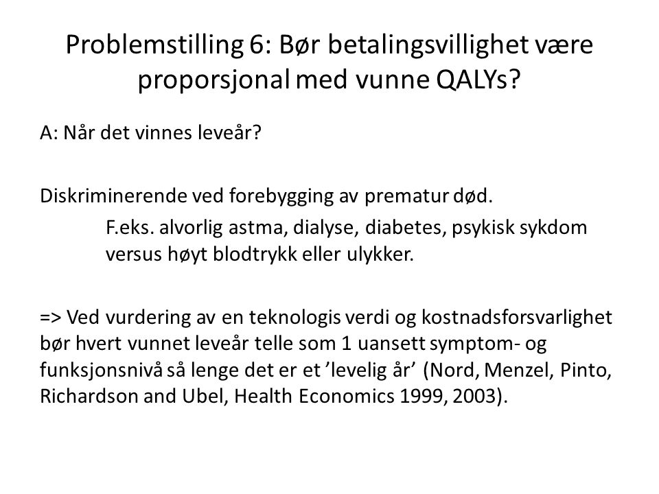 Problemstilling 6: Bør betalingsvillighet være proporsjonal med vunne QALYs? A: Når det vinnes leveår? Diskriminerende ved forebygging av prematur død