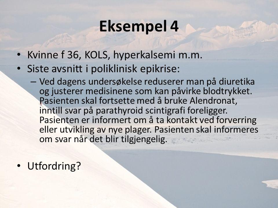 Eksempel 4 Kvinne f 36, KOLS, hyperkalsemi m.m.