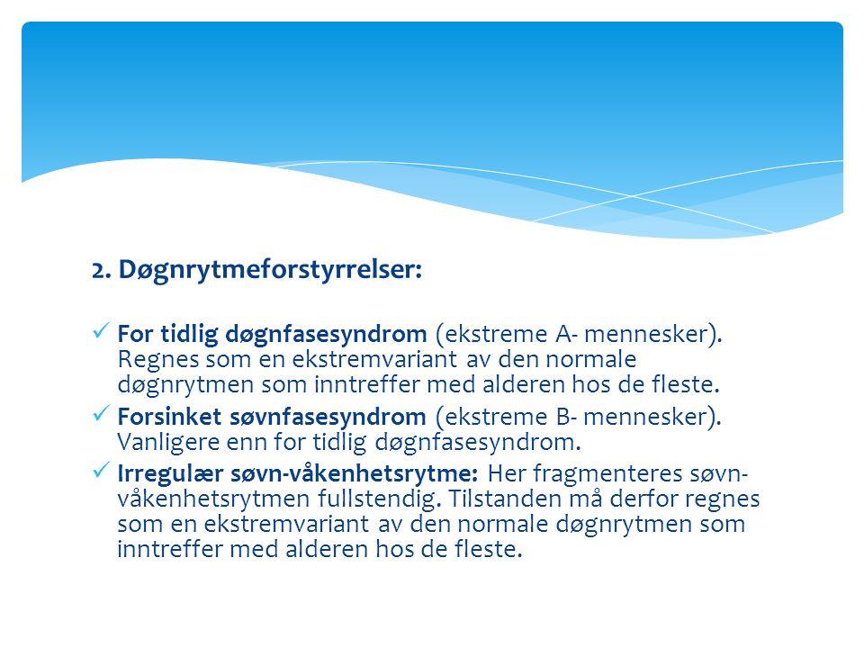 2. Døgnrytmeforstyrrelser: For tidlig døgnfasesyndrom (ekstreme A- mennesker).