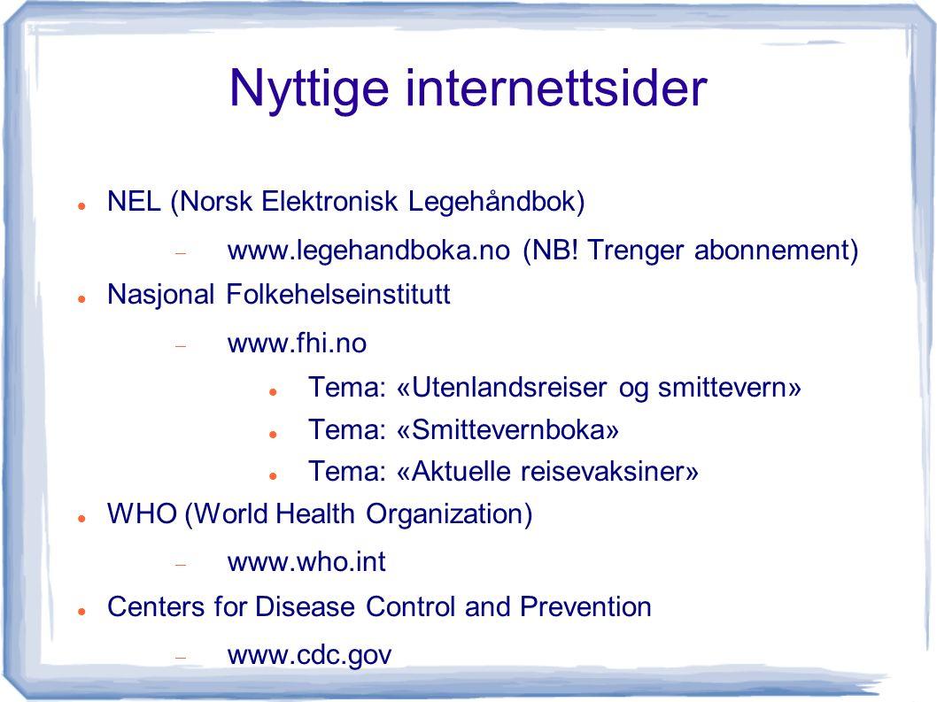 Nyttige internettsider NEL (Norsk Elektronisk Legehåndbok)  www.legehandboka.no (NB! Trenger abonnement) Nasjonal Folkehelseinstitutt  www.fhi.no Te