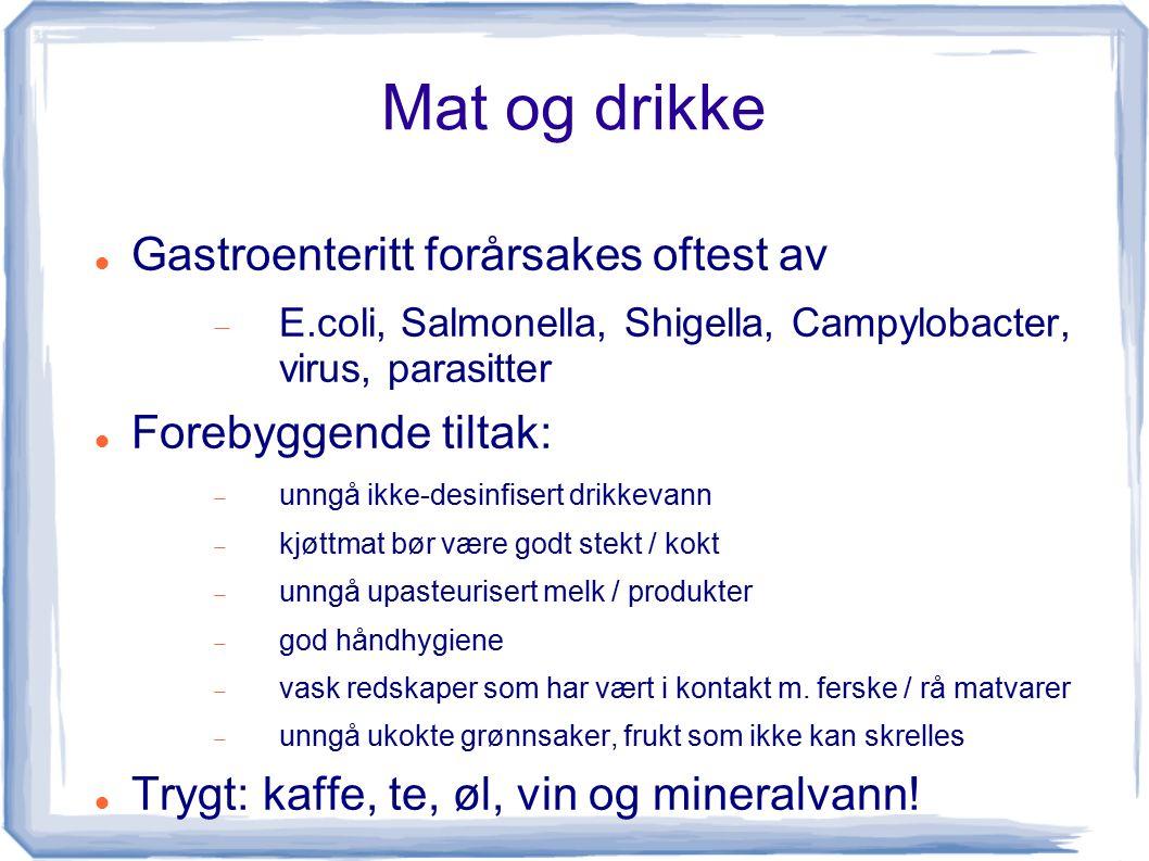 Mat og drikke Gastroenteritt forårsakes oftest av  E.coli, Salmonella, Shigella, Campylobacter, virus, parasitter Forebyggende tiltak:  unngå ikke-d