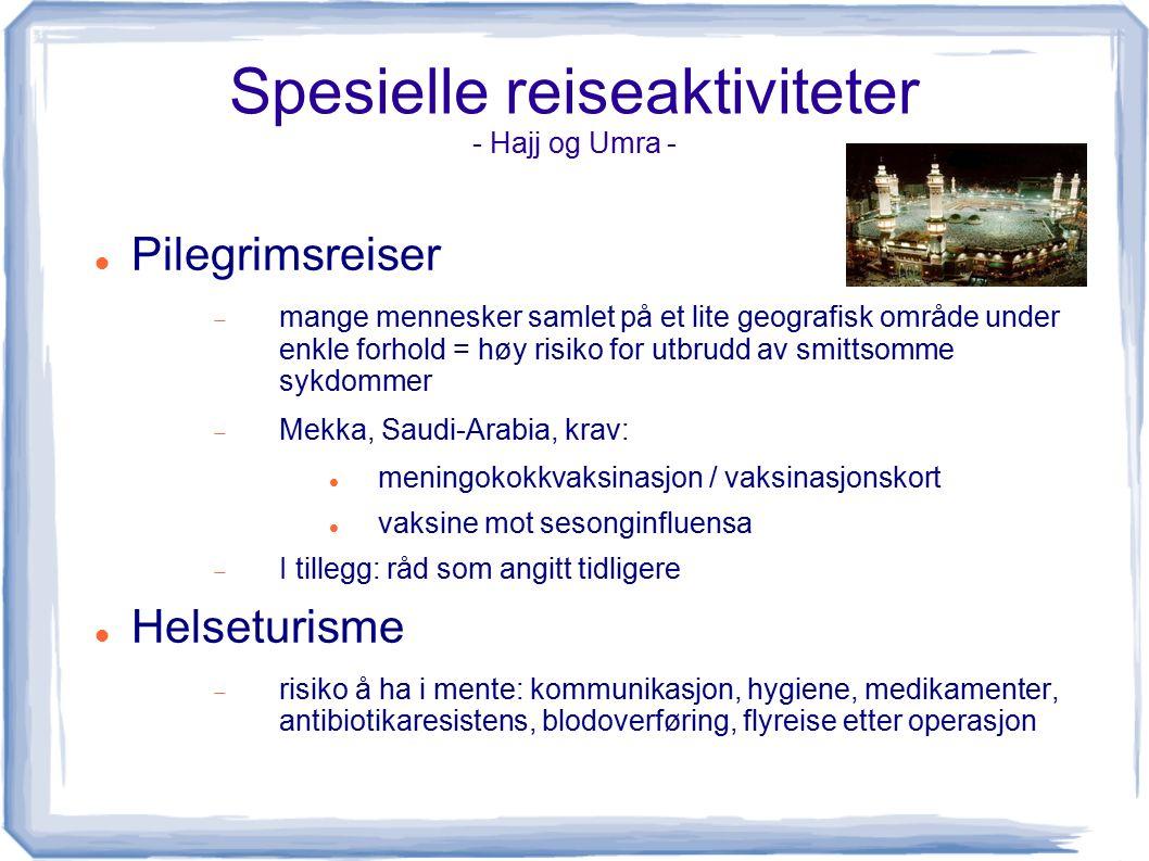 Spesielle reiseaktiviteter - Hajj og Umra - Pilegrimsreiser  mange mennesker samlet på et lite geografisk område under enkle forhold = høy risiko for