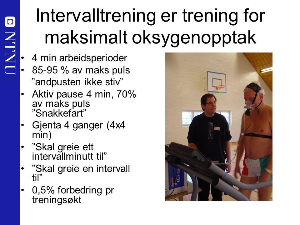 """Intervalltrening er trening for maksimalt oksygenopptak 4 min arbeidsperioder 85-95 % av maks puls """"andpusten ikke stiv"""" Aktiv pause 4 min, 70% av mak"""